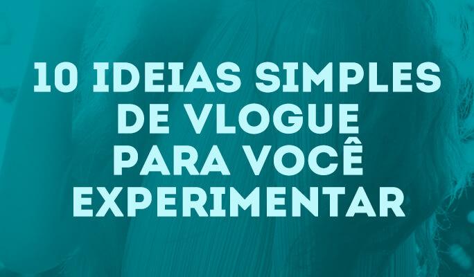 10 Ideias Simples de Vlogue para Você Experimentar