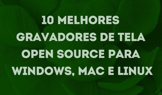 10 Melhores Gravadores de Tela Open Source para Windows, Mac e Linux