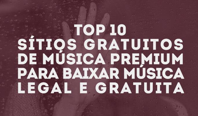 Top 10 Sítios Gratuitos de Música Premium para Baixar Música Legal e Gratuita