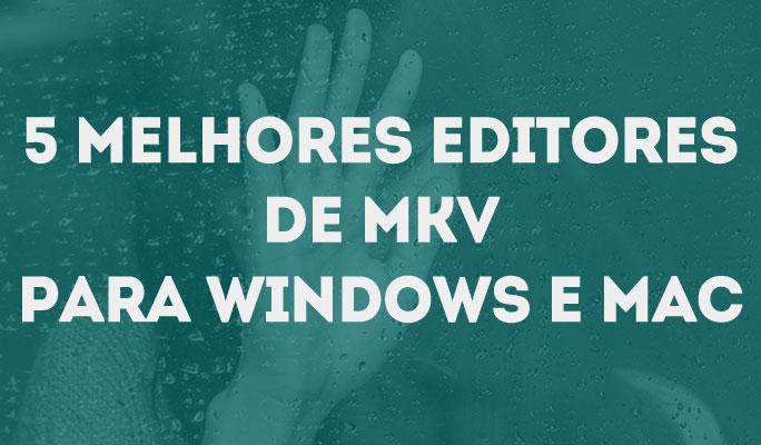 5 Melhores Editores de MKV para Windows e Mac