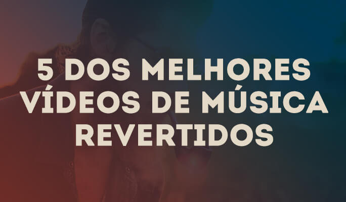 5 dos Melhores vídeos de música revertidos