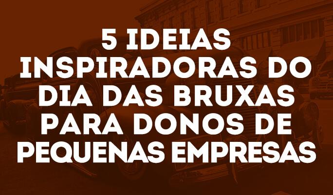 5 Ideias Inspiradoras do Dia das Bruxas para Donos de Pequenas Empresas