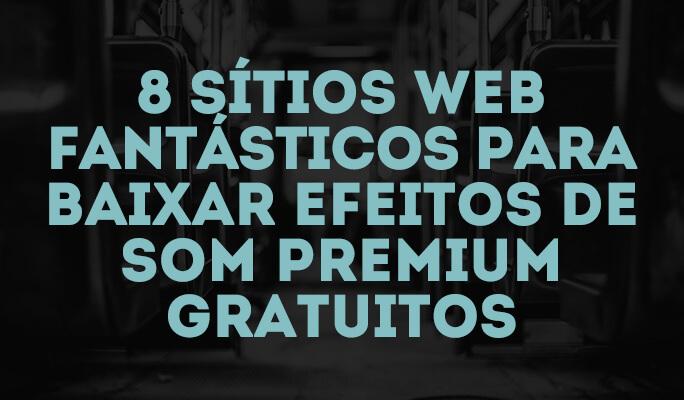 8 Sítios Web Fantásticos para Baixar Efeitos de Som Premium Gratuitos