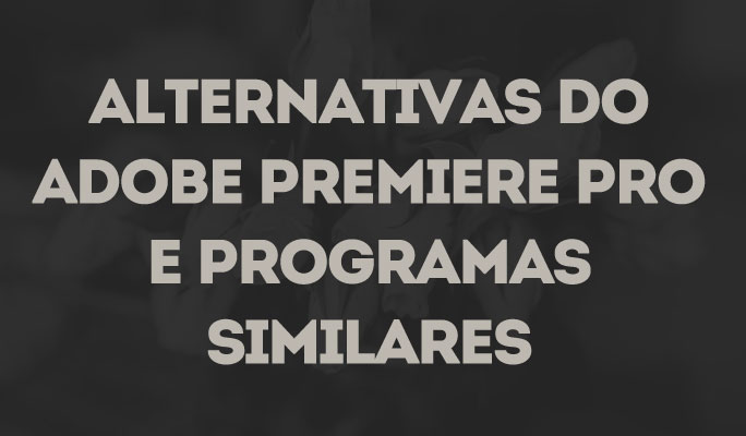 Alternativas do Adobe Premiere Pro e Programas Similares
