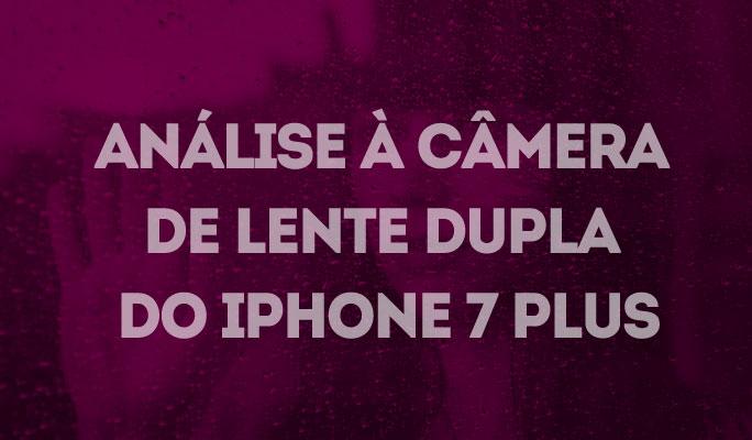 Análise à Câmera de Lente Dupla do iPhone 7 Plus
