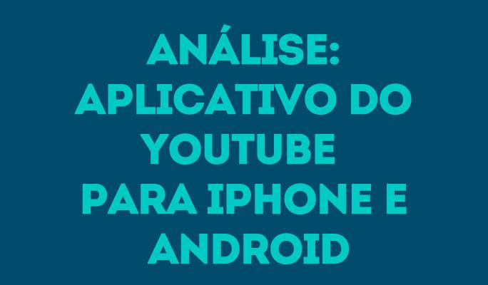 Análise: Aplicativo do YouTube para iPhone e Android