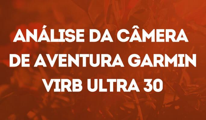 Análise da Câmera de Aventura Garmin VIRB Ultra 30
