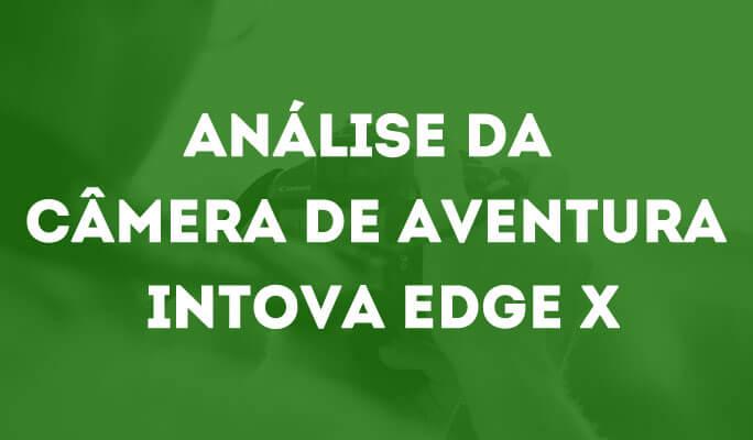 Análise da Câmera de Aventura Intova Edge X