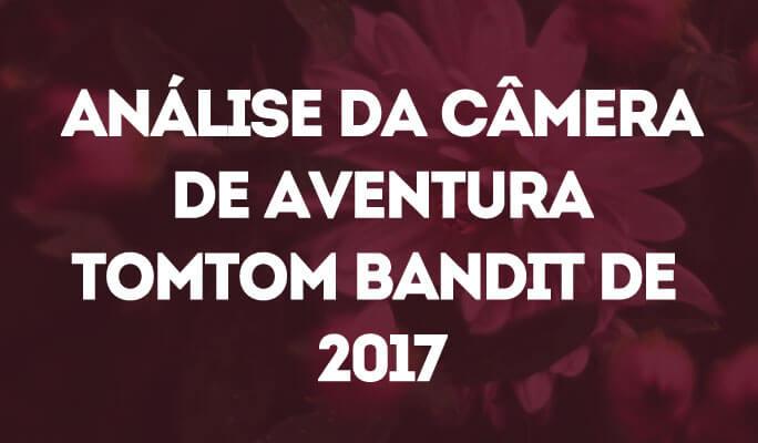 Análise da Câmera de Aventura TomTom Bandit de 2017