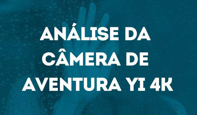 Análise da Câmera de Aventura YI 4K