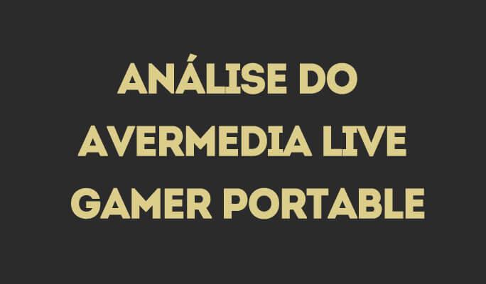 Análise do Avermedia Live Gamer Portable