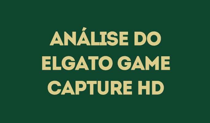 Análise do Elgato Game Capture HD
