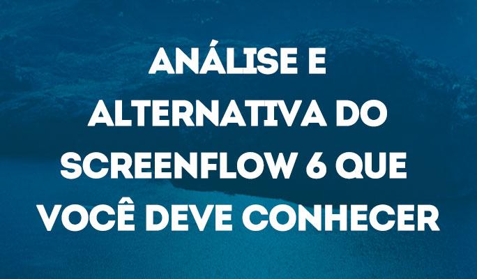 Análise e Alternativa do Screenflow 6 que Você Deve Conhecer