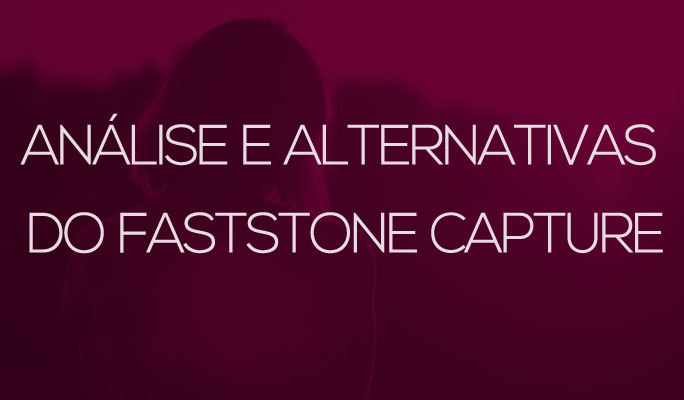 Análise e Alternativas do FastStone Capture