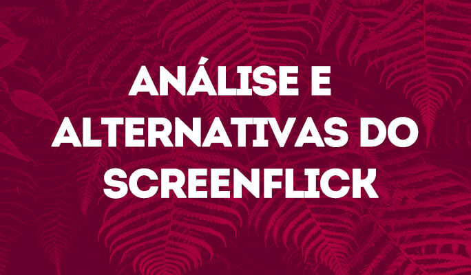 Análise e Alternativas do Screenflick