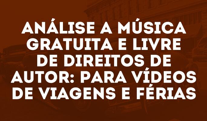 Análise a Música Gratuita e Livre de Direitos de Autor: para Vídeos de Viagens