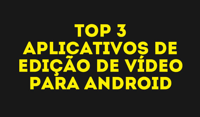 Top 3 aplicativos de edição de vídeo para Android