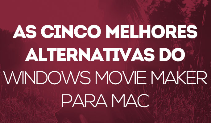As Cinco Melhores Alternativas do Windows Movie Maker para Mac