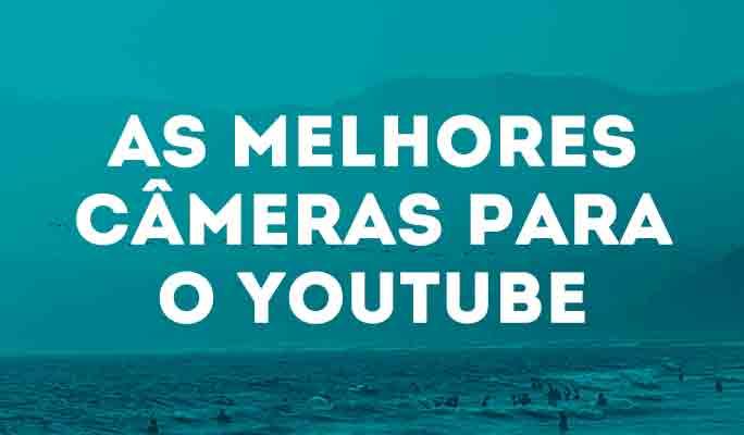 As Melhores Câmeras para o YouTube