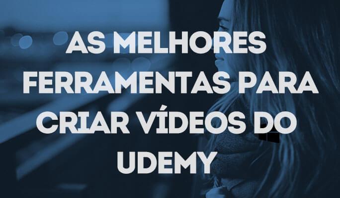 As Melhores Ferramentas para Criar Vídeos do Udemy