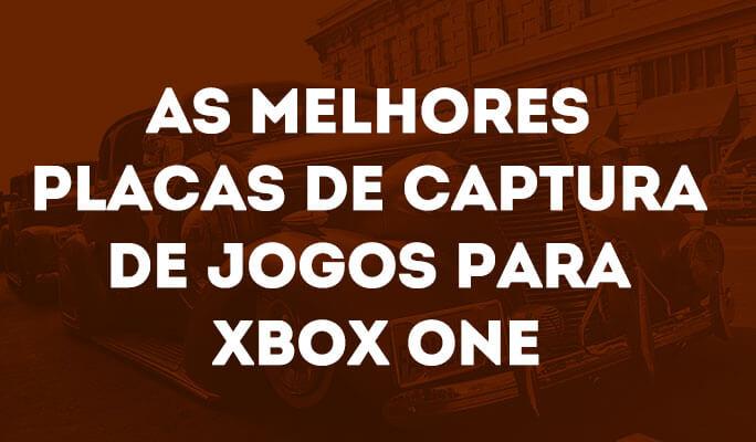 As Melhores Placas de Captura de Jogos para Xbox One