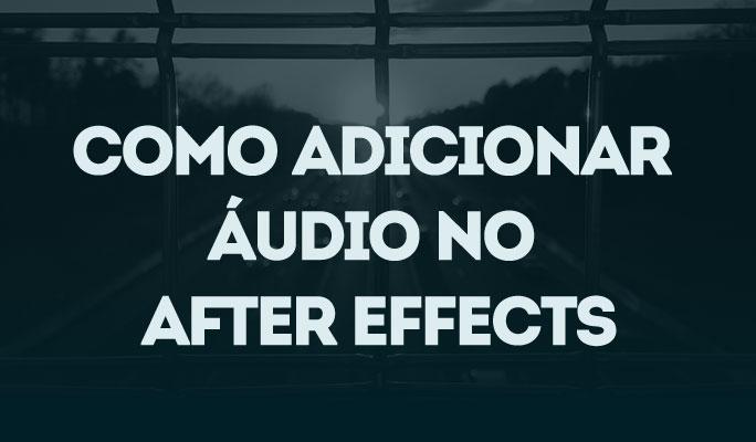 Como Adicionar Áudio no After Effects