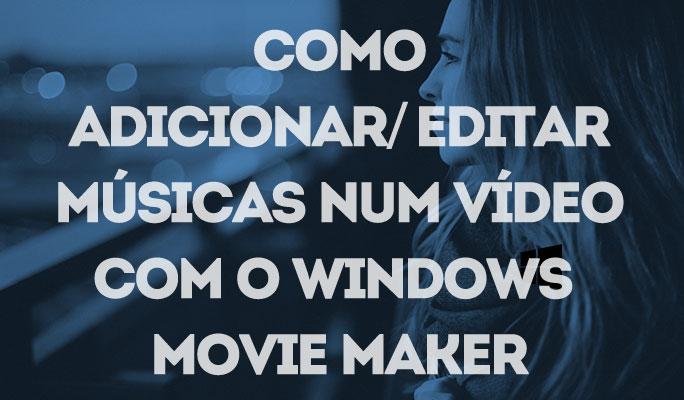 Como Adicionar/Editar Músicas num Vídeo com o Windows Movie Maker