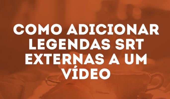 Como Adicionar Legendas SRT Externas a um Vídeo