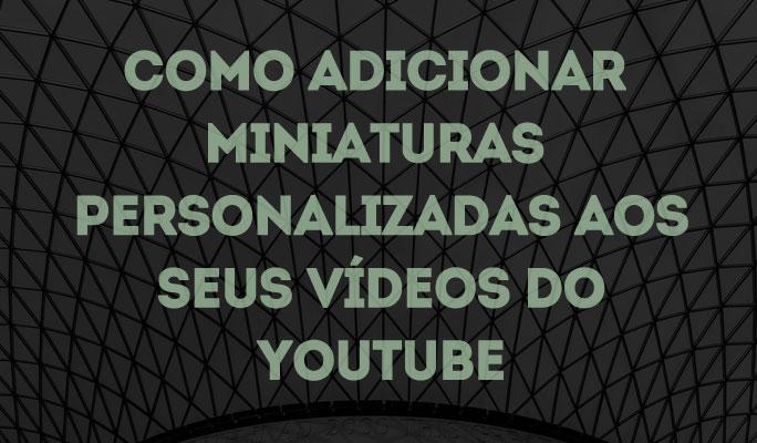 Como Adicionar Miniaturas Personalizadas aos Seus Vídeos do YouTube