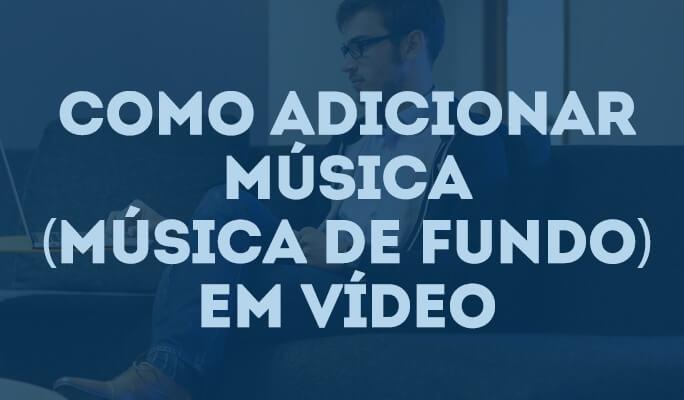 Como adicionar música (música de fundo) em vídeo