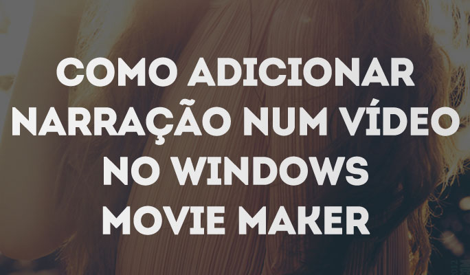 Como Adicionar Narração num Vídeo no Windows Movie Maker