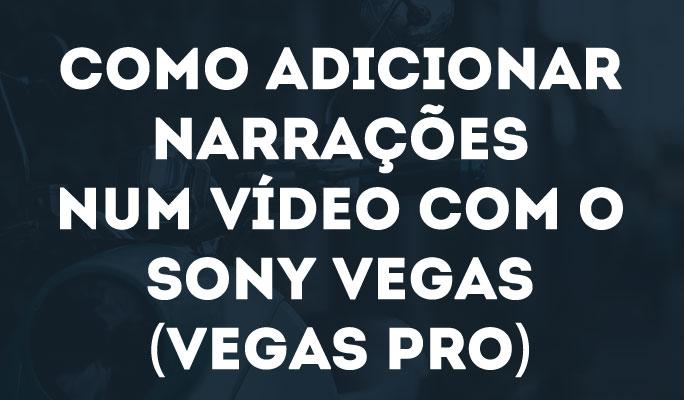 Como Adicionar Narrações num Vídeo com o Sony Vegas (Vegas Pro)