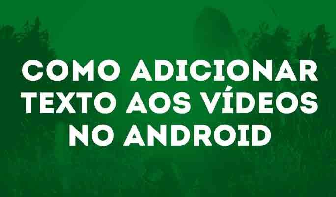 Como adicionar texto aos vídeos no Android