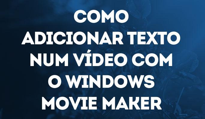 Como Adicionar Texto num Vídeo com o Windows Movie Maker