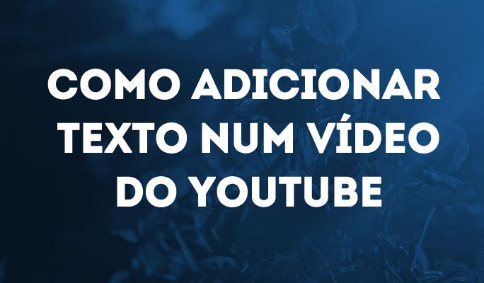 Como Adicionar Texto num Vídeo do YouTube
