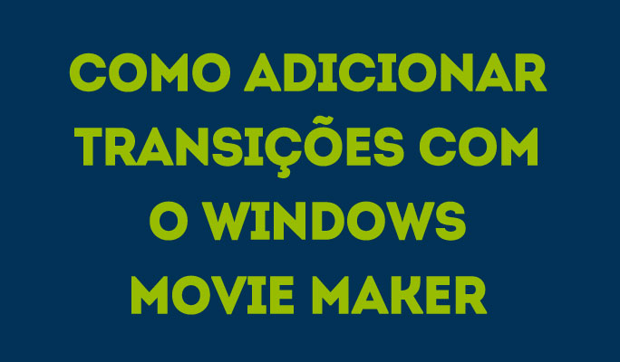 Como Adicionar Transições com o Windows Movie Maker