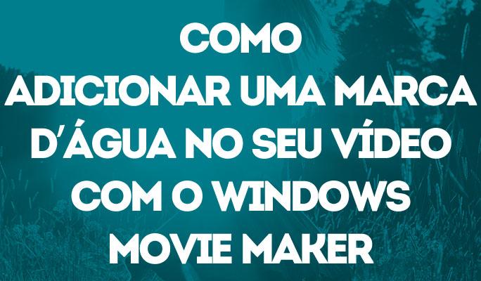 Como Adicionar uma Marca d'Água no Seu Vídeo com o Windows Movie Maker