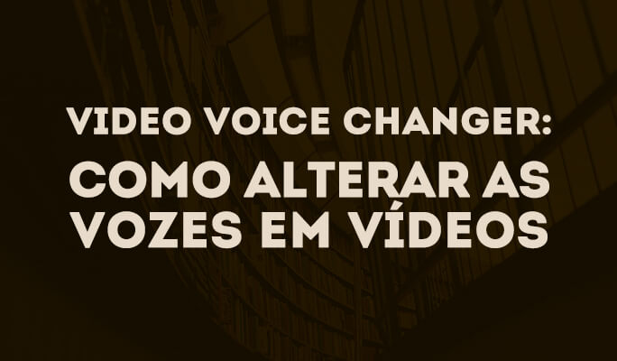 Video Voice Changer: Como Alterar as Vozes em Vídeos