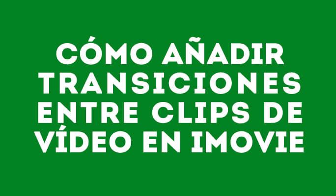 Transição do iMovie: como adicionar transições ao vídeo no iMovie