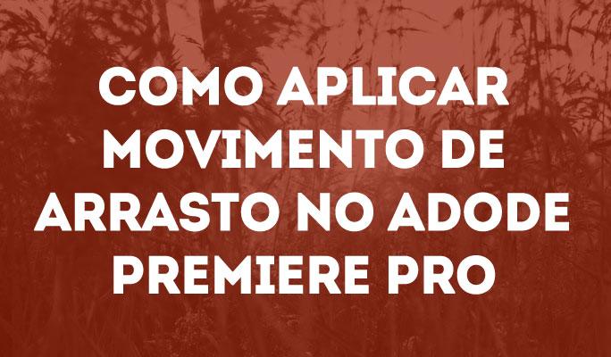 Como Aplicar Movimento de Arrasto no Adobe Premiere Pro