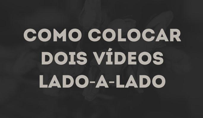 Fazer vídeos Lado-a-Lado