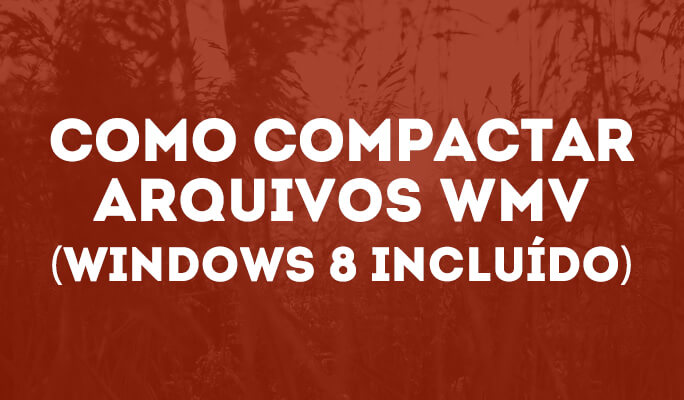 Como compactar arquivos WMV (Windows 8 incluído)