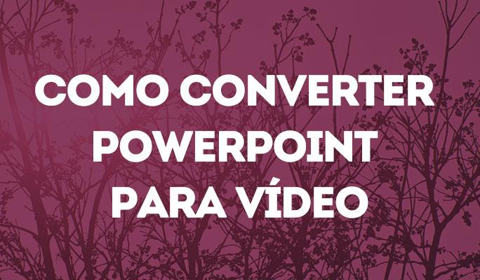 Converter PowerPoint para Vídeo