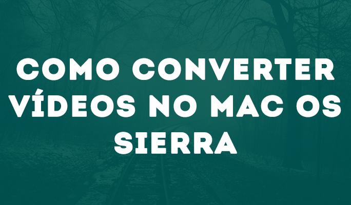 Como Converter Vídeos no Mac OS Sierra