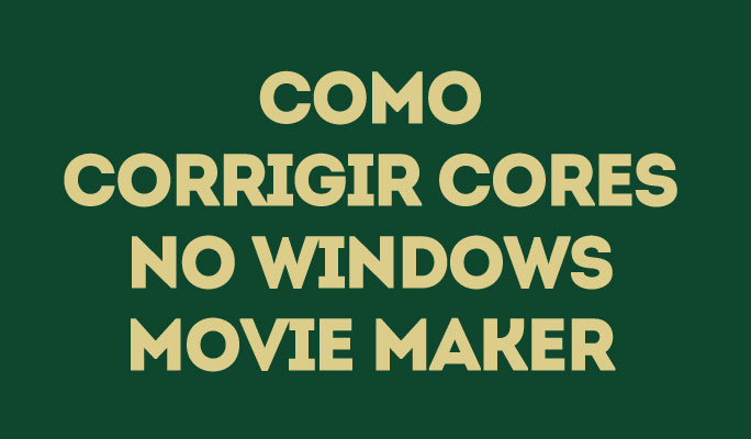 Como Corrigir Cores no Windows Movie Maker