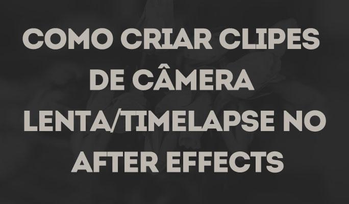 Como Criar Clipes de Câmera Lenta/Timelapse no After Effects