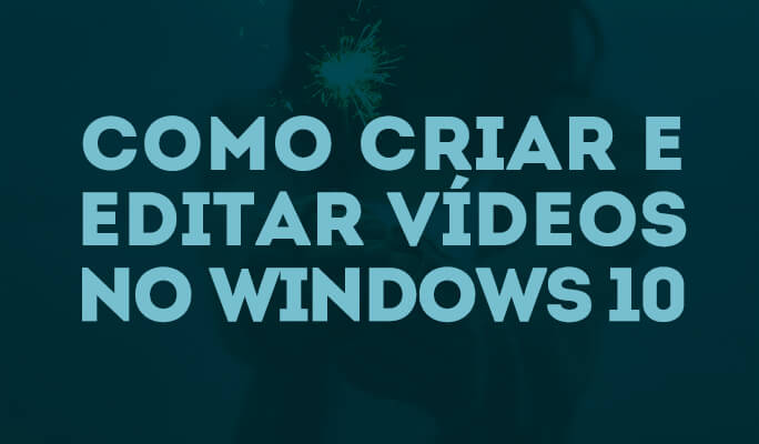 Editar Vídeos no Windows 10