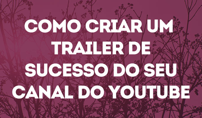 Como Criar um Trailer de Sucesso do Seu Canal do YouTube