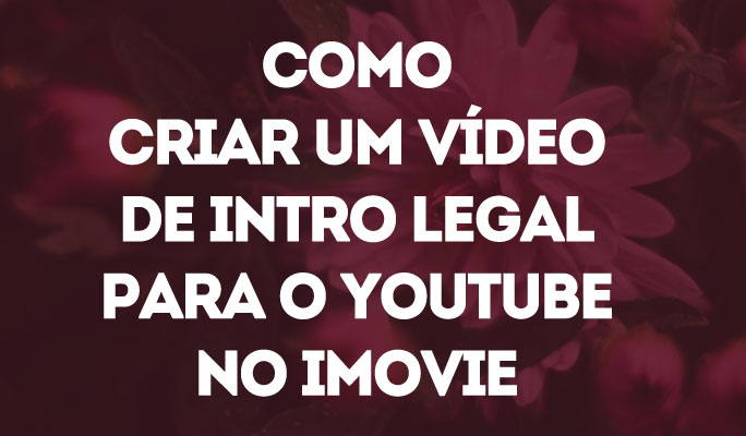 Como Criar um Vídeo de Intro Legal para o YouTube no iMovie