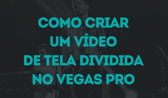 Como Criar um Vídeo de Tela Dividida no Vegas Pro